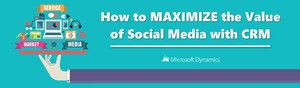 How to Maximize the Value of Social Media with CRM