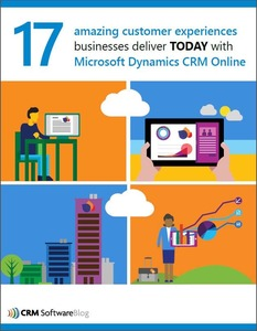 Microsoft Dynamics CRM - 17 Amazing Customer Experiences