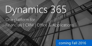An Early Look at Dynamics 365 –  One Platform for Your Financials, CRM, and Applications