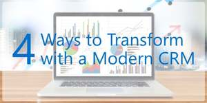 4 Business Transformation Benefits You Gain with a Modern CRM Solution