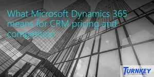 What Microsoft Dynamics 365 means for CRM pricing and competition