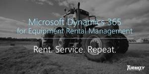 Microsoft Dynamics 365 for Rental – Modern Software for Equipment Rental Management