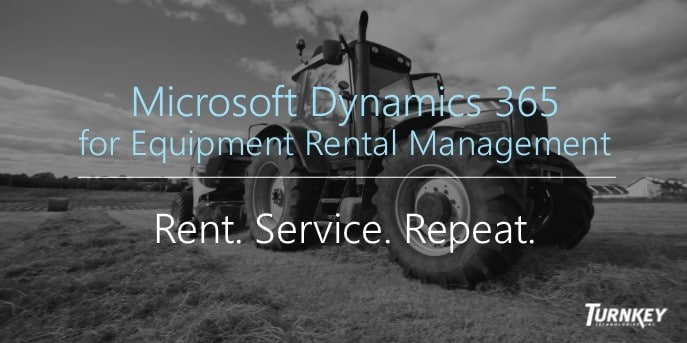 Microsoft Dynamics 365 for Rental - Modern Software for Equipment Rental Management