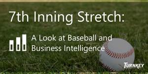 7th Inning Stretch: A Look at Baseball and Business Intelligence (BI)